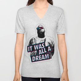 Notorious Big B.I.G it was all a dream Unisex V-Neck