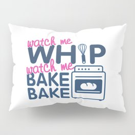 WATCH ME BAKE BAKE Pillow Sham