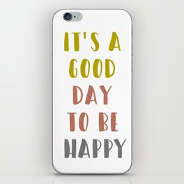It's a Good Day to Be Happy iPhone Skin