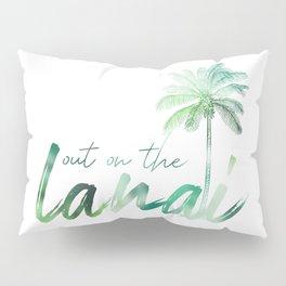 Out on the Lanai! Pillow Sham