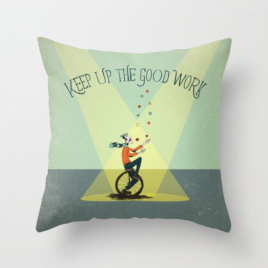 KEEP UP THE GOOD WORK Throw Pillow