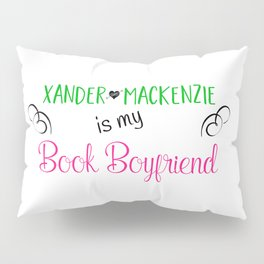 Xander Mackenzie Is My Book Boyfriend Pillow Sham
