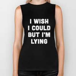 I wish I could but I'm lying. Biker Tank