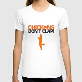 Chickens Don't Clap T-shirt