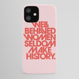 Well Behaved Women Seldom Make History iPhone Case