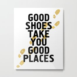 GOOD SHOES TAKE YOU GOOD PLACES - life quote Metal Print