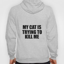 my cat is trying to kill me funny saying Hoody