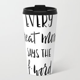 Every great mom says the f-word. Fun quote! Travel Mug