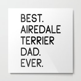 Best Airedale Terrier Dad Ever Metal Print