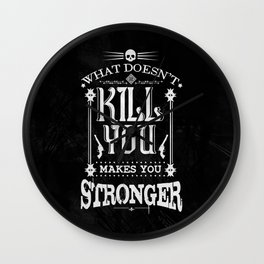 What Doesn't Kill You Makes You Stronger Wall Clock