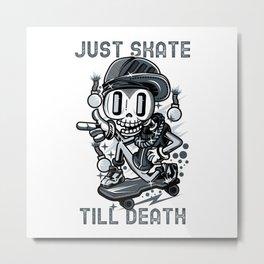 Skateboard Skater Skull just skate till death SK8 Metal Print