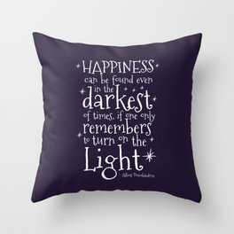 HAPPINESS CAN BE FOUND EVEN IN THE DARKEST OF TIMES - DUMBLEDORE QUOTE Throw Pillow