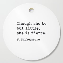 Though She Be But Little She Is Fierce, William Shakespeare Quote Cutting Board