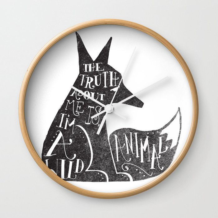 THE TRUTH ABOUT ME IS, I'M A WILD ANIMAL... Wall Clock