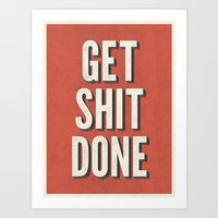 get shit done Art Prints featuring Get Shit Done by Bill Pyle