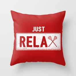 Just Relax Lacrosse - Funny Lacrosse Quotes Gift Throw Pillow