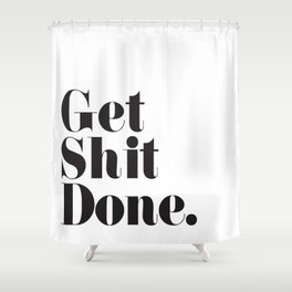 Get Sh T Done Shower Curtain