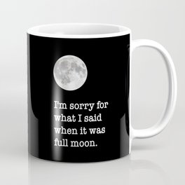 I'm sorry for what I said when it was full moon - Phrase lettering Coffee Mug
