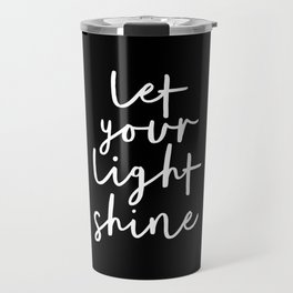 Let Your Light Shine black and white contemporary minimalism typography design home wall decor Travel Mug