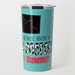 You're a Cow Doctor, Not an Economist Travel Mug