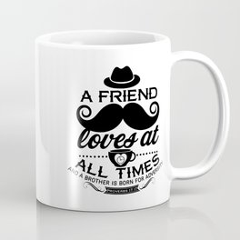 A friend loves at all times, and a brother is born for a time of adversity Coffee Mug