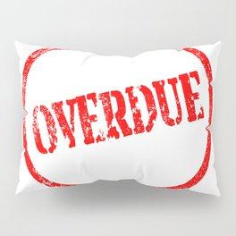 Overdue Pillow Sham