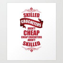 Skilled Crocheters aren't Cheap Handmade Crafts T-Shirt Art Print