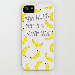 There's Always Money in the Banana Stand  iPhone Case