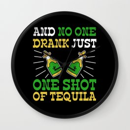 Nobody Drinks a shot of tequila Wall Clock