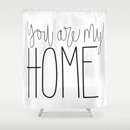 You Are My Home Shower Curtain