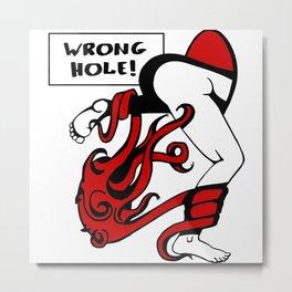 Wrong Hole! Metal Print