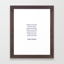 People will forget what you said - Maya Angelou Framed Art Print