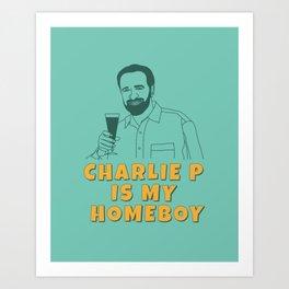 Charlie P Is My Homeboy Art Print