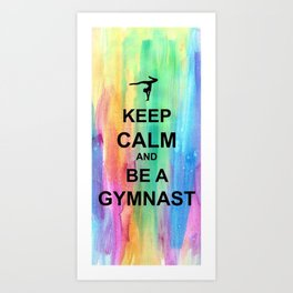 Keep Calm and Be A Gymnast - Keep Calm - Watercolor Art Print