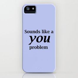 Sounds Like A You Problem - blue background iPhone Case