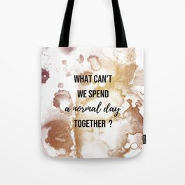 Why can't we spend a normal day together? - Movie quote collection Tote Bag