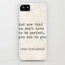And now that you don't have to be perfect, you can be good. Steinbeck quote iPhone Case