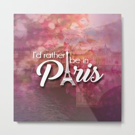 I'd Rather Be in Paris Typography Metal Print