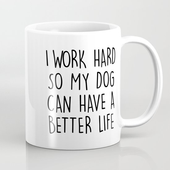 I WORK HARD SO MY DOG CAN HAVE A BETTER LIFE by chnlr