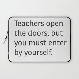 Teachers open the doors, but you must enter by yourself. - Chinese Proverb Laptop Sleeve