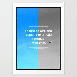 I heard an airplane. Art Print