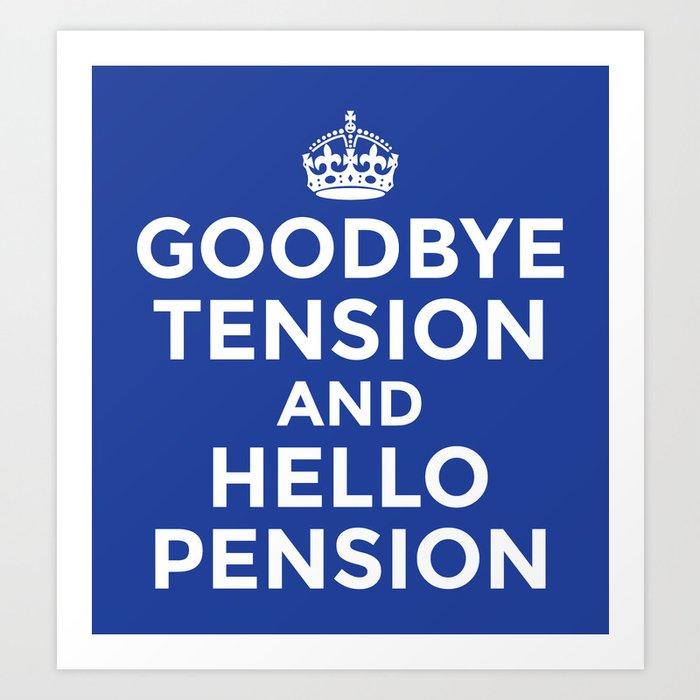 GOODBYE TENSION HELLO PENSION (Blue) Art Print