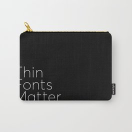 Thin Fonts Matter Carry-All Pouch
