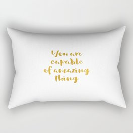 You are capable of amazing thing quote Rectangular Pillow