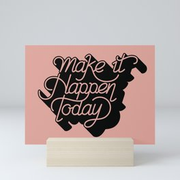 Make it Happen Today Quote Mini Art Print