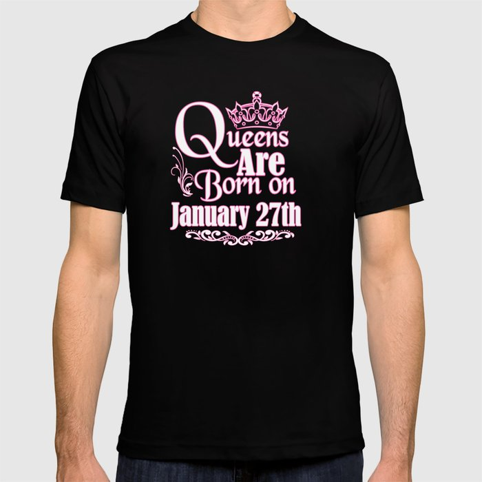 Queens Are Born On January 27th Funny Birthday T Shirt