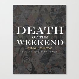 Death to Death of the Weekend 2 Canvas Print