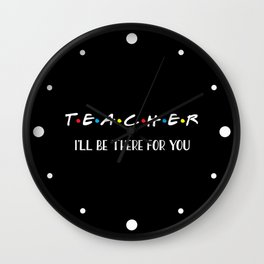 Teacher, I'll Be There For You, Quote Wall Clock