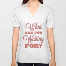 What are you waiting for? Unisex V-Neck