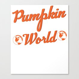 Pumpkin Spice The World Canvas Print